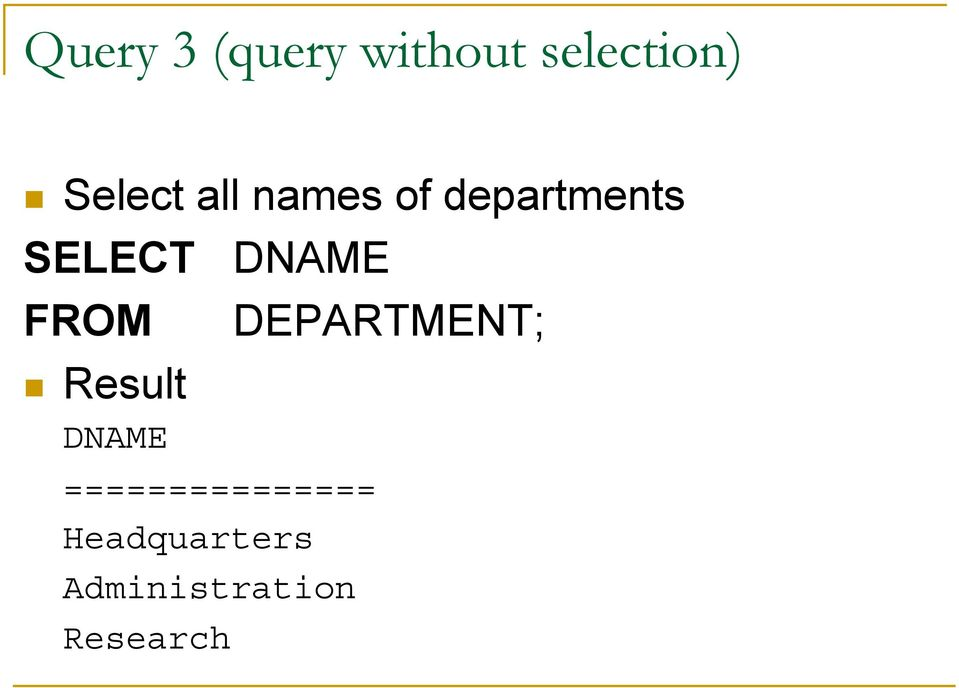FROM DEPARTMENT; Result DNAME