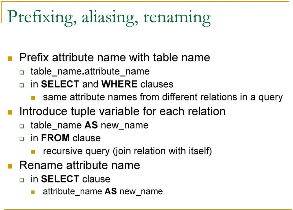 a query Introduce tuple variable for each relation table_name AS new_name in FROM clause