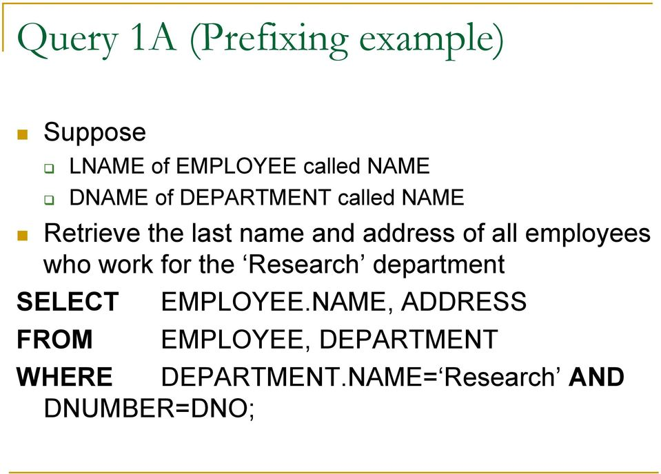 employees who work for the Research department SELECT EMPLOYEE.