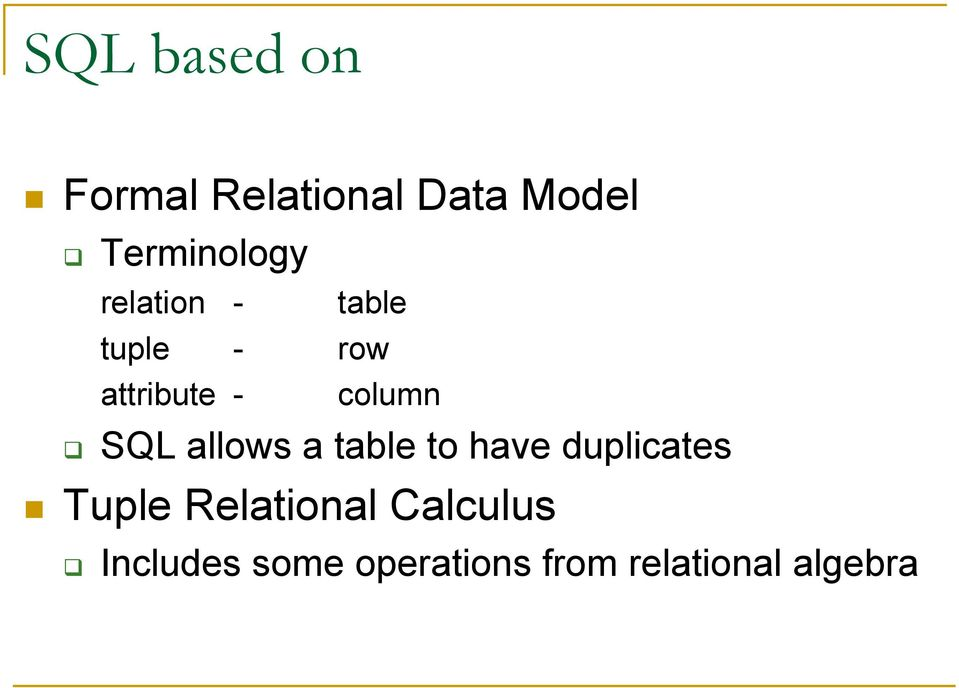 allows a table to have duplicates Tuple Relational