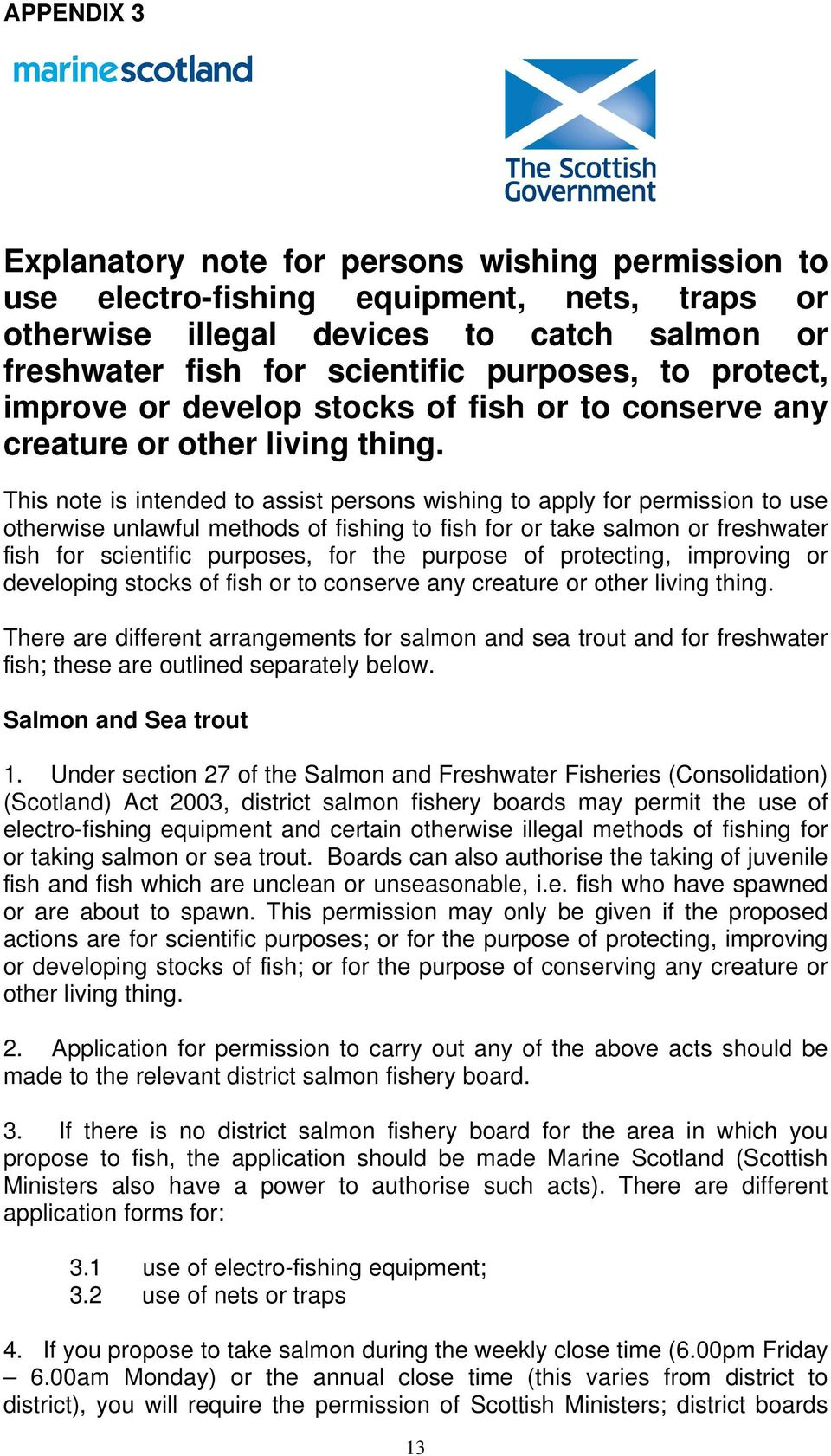 This note is intended to assist persons wishing to apply for permission to use otherwise unlawful methods of fishing to fish for or take salmon or freshwater fish for scientific purposes, for the
