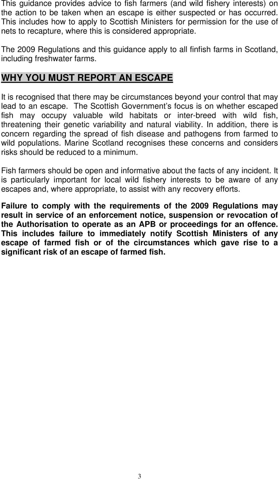 The 2009 Regulations and this guidance apply to all finfish farms in Scotland, including freshwater farms.