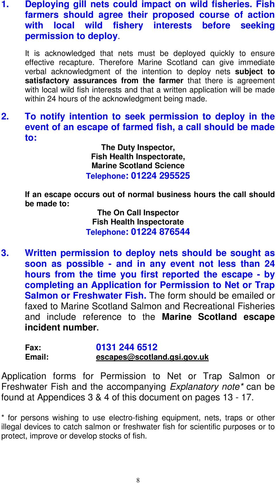 Therefore Marine Scotland can give immediate verbal acknowledgment of the intention to deploy nets subject to satisfactory assurances from the farmer that there is agreement with local wild fish