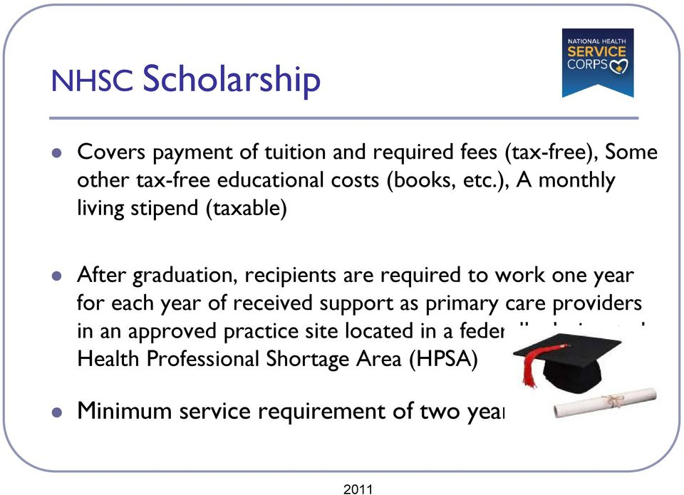 ), A monthly living stipend (taxable) After graduation, recipients are required to work one year for each