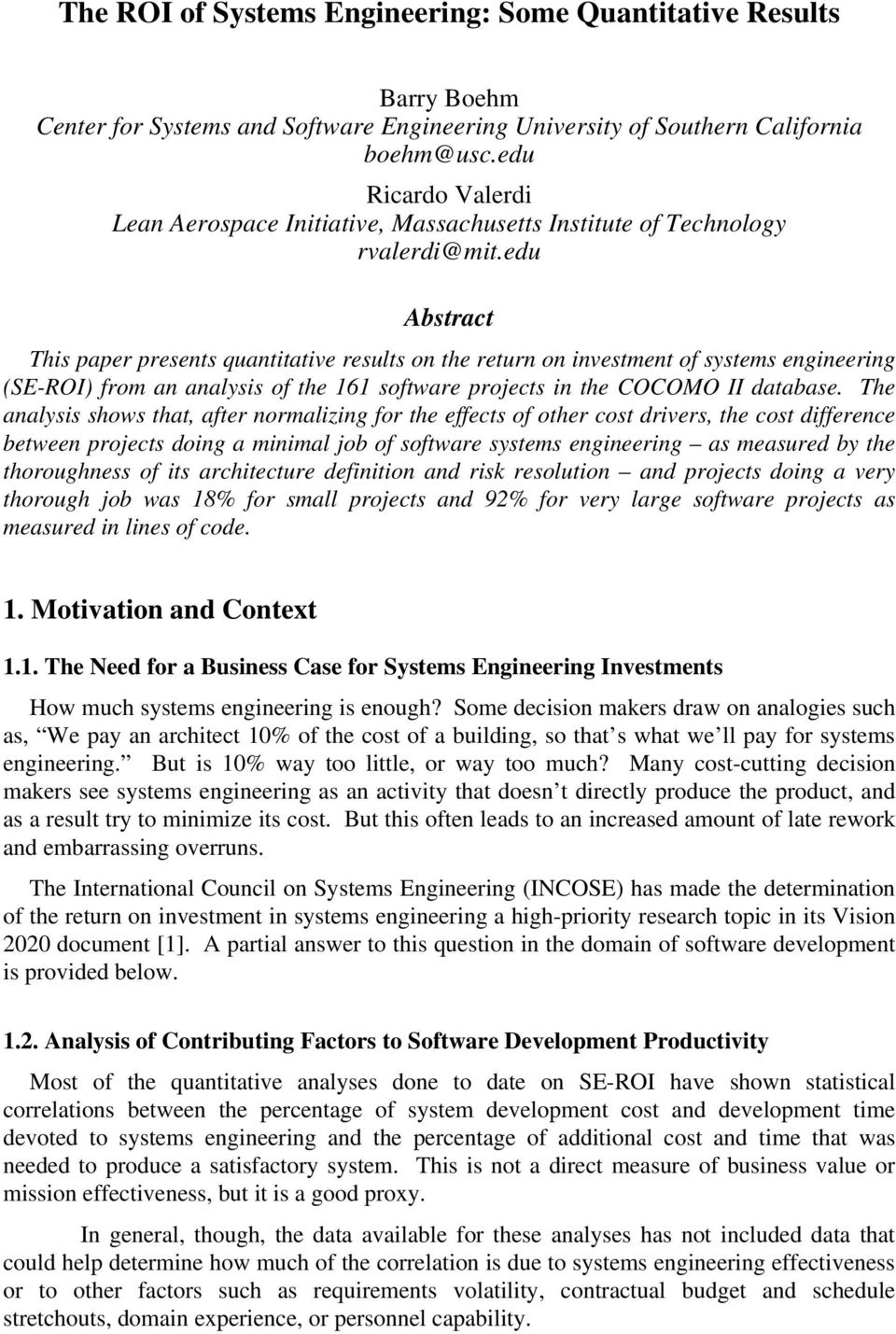 edu Abstract This paper presents quantitative results on the return on investment of systems engineering (SE-ROI) from an analysis of the 161 software projects in the COCOMO II database.