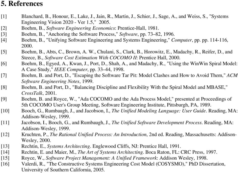 ", ""Unifying Software Engineering and Systems Engineering,"" Computer, pp. pp. 114-116, 2000. [5] Boehm, B., Abts, C., Brown, A. W., Chulani, S., Clark, B., Horowitz, E., Madachy, R., Reifer, D."