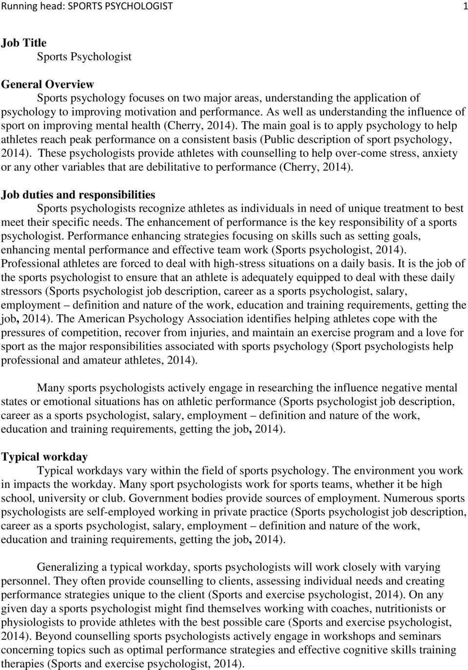 The main goal is to apply psychology to help athletes reach peak performance on a consistent basis (Public description of sport psychology, 2014).