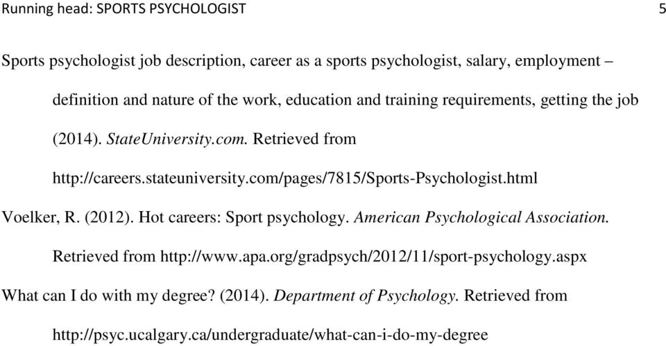 com/pages/7815/sports-psychologist.html Voelker, R. (2012). Hot careers: Sport psychology. American Psychological Association. Retrieved from http://www.apa.