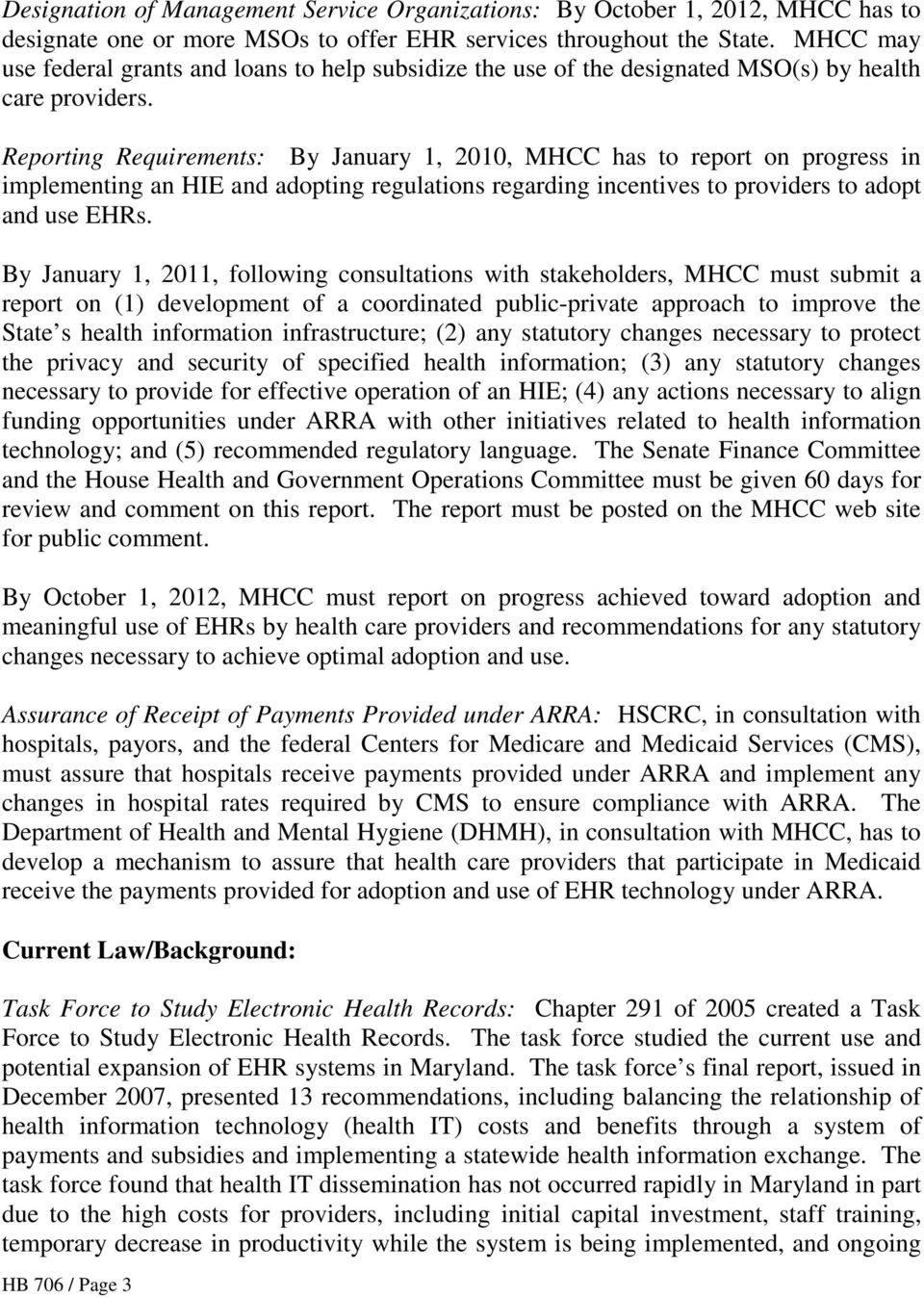 Reporting Requirements: By January 1, 2010, MHCC has to report on progress in implementing an HIE and adopting regulations regarding incentives to providers to adopt and use EHRs.