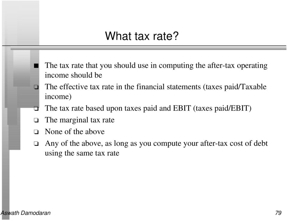 effective tax rate in the financial statements (taxes paid/taxable income) The tax rate based upon