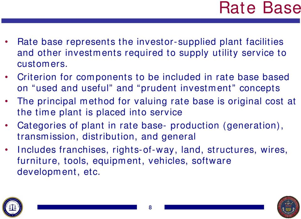 rate base is original cost at the time plant is placed into service Categories of plant in rate base- production (generation), transmission,