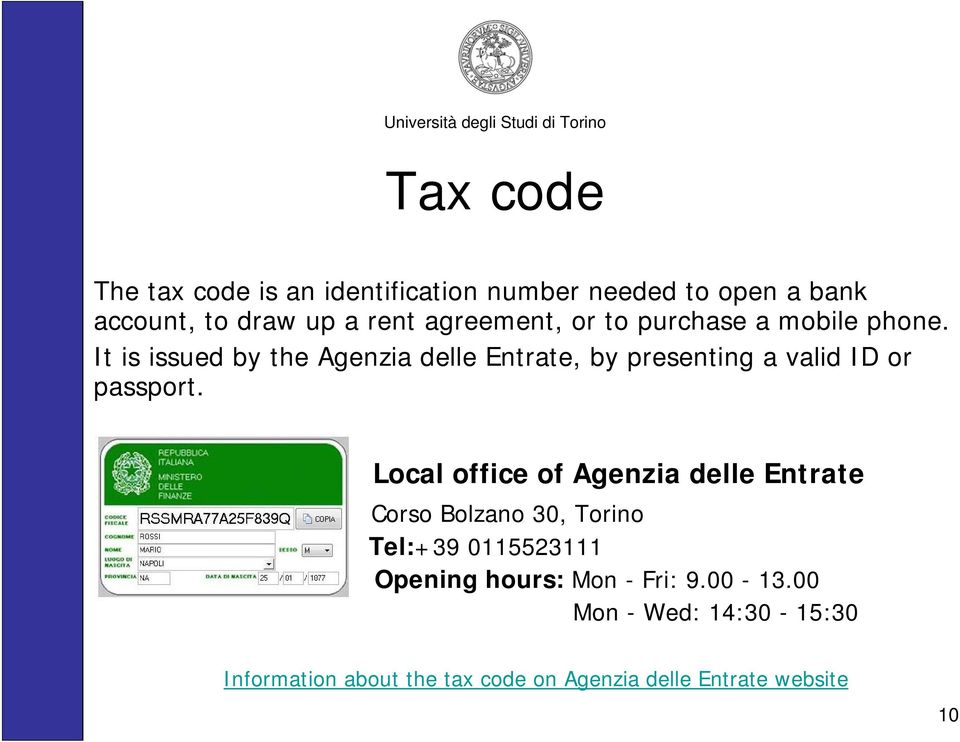 It is issued by the Agenzia delle Entrate, by presenting a valid ID or passport.