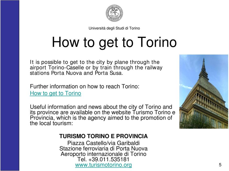 Further information on how to reach Torino: How to get to Torino Useful information and news about the city of Torino and its province are available