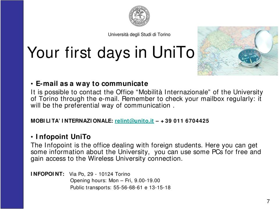 it +39 011 6704425 Infopoint UniTo The Infopoint is the office dealing with foreign students.