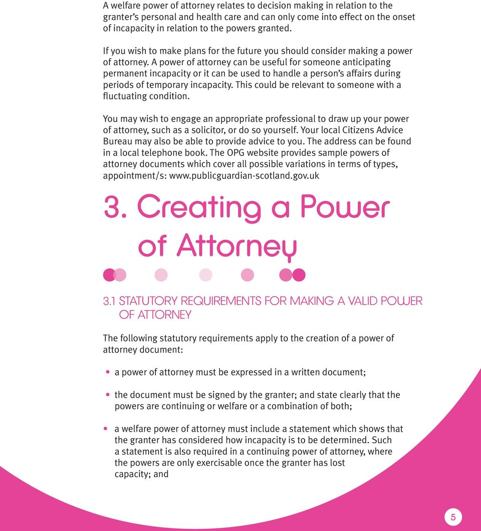 A power of attorney can be useful for someone anticipating permanent incapacity or it can be used to handle a person s affairs during periods of temporary incapacity.