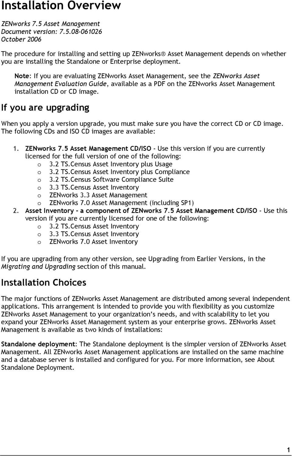 08-061026 October 2006 The procedure for installing and setting up ZENworks Asset Management depends on whether you are installing the Standalone or Enterprise deployment.
