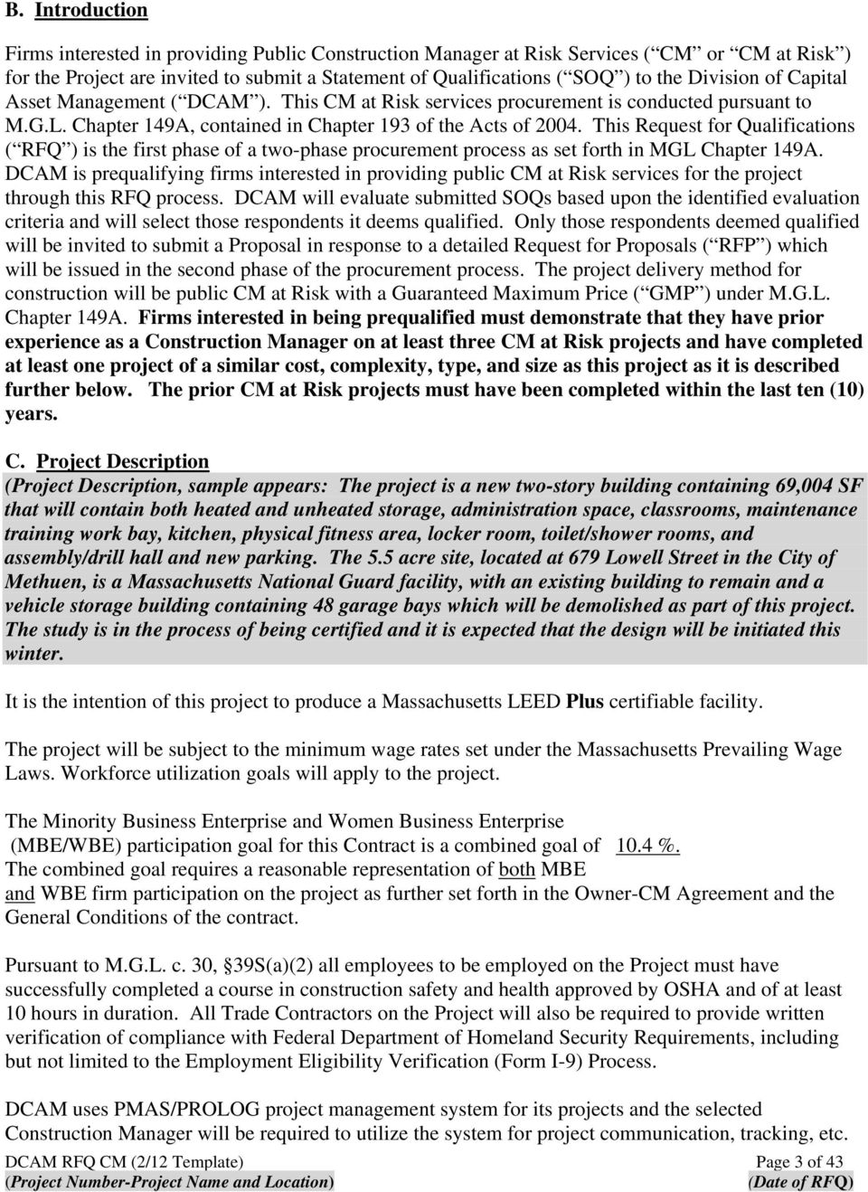 This Request for Qualifications ( RFQ ) is the first phase of a two-phase procurement process as set forth in MGL Chapter 149A.