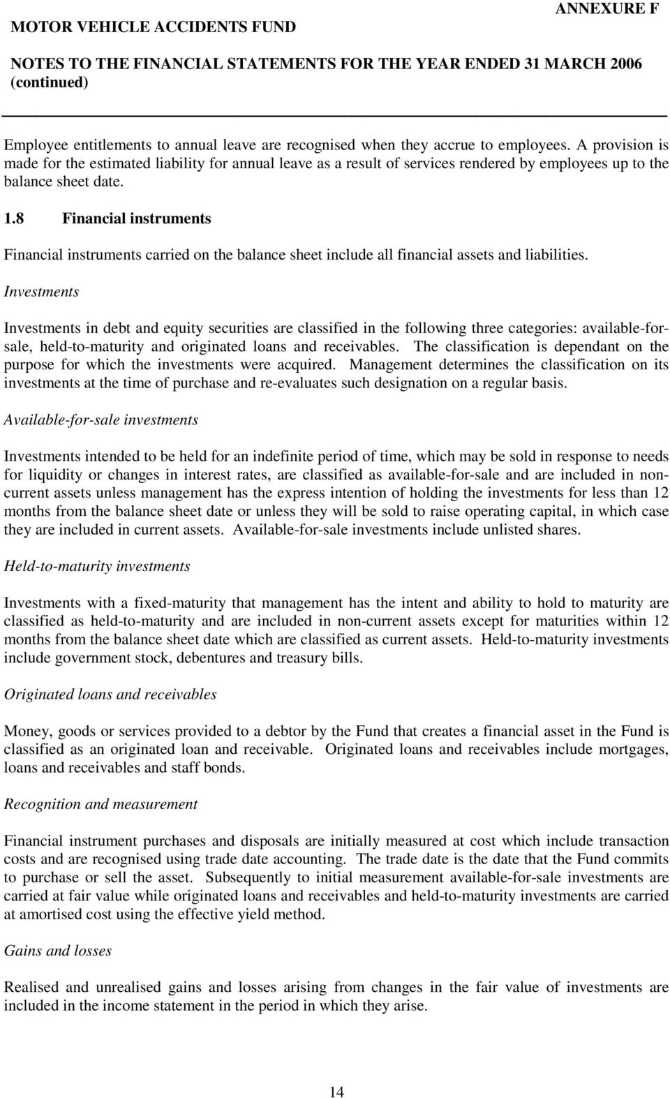 8 Financial instruments Financial instruments carried on the balance sheet include all financial assets and liabilities.