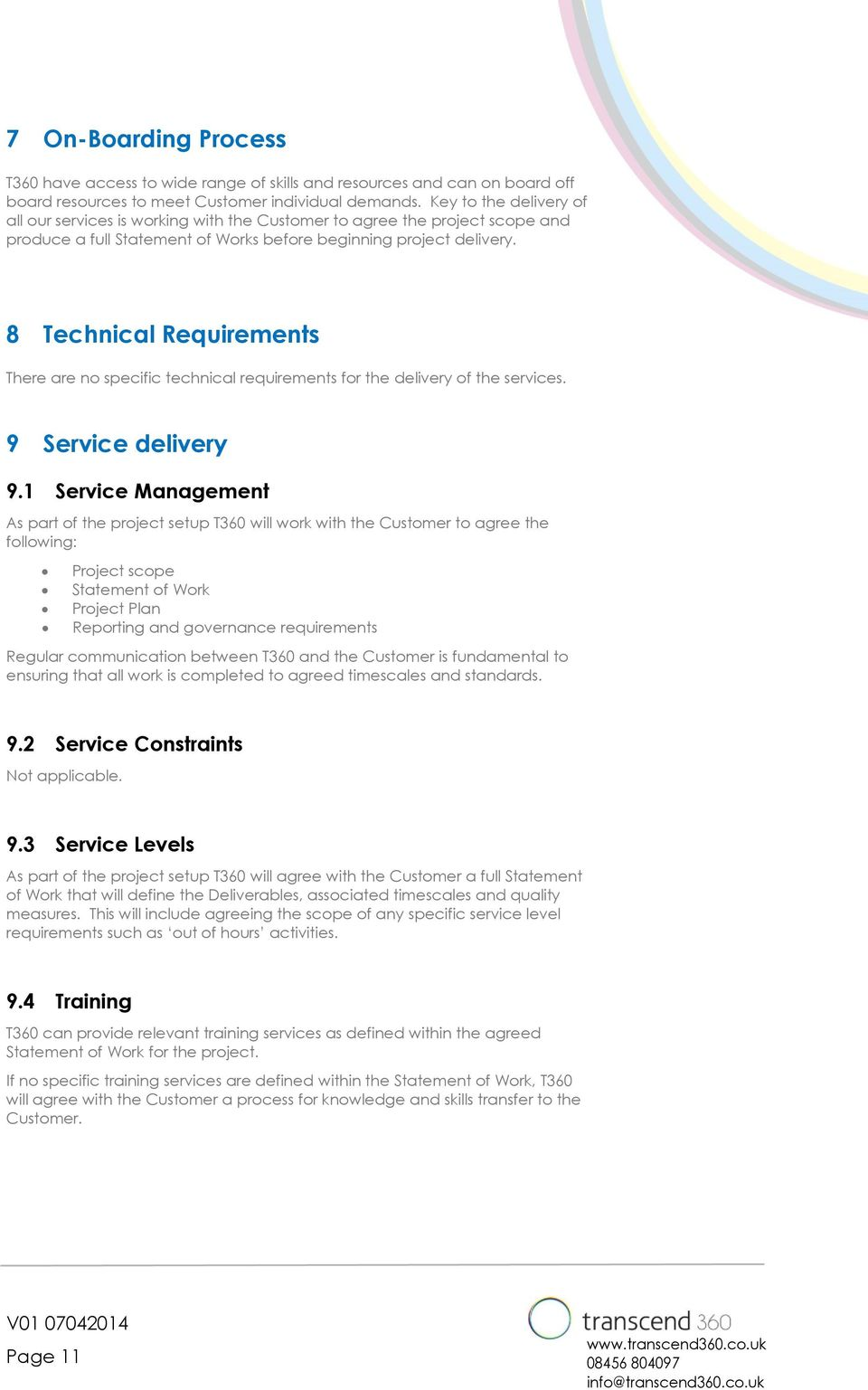 8 Technical Requirements There are no specific technical requirements for the delivery of the services. 9 Service delivery 9.