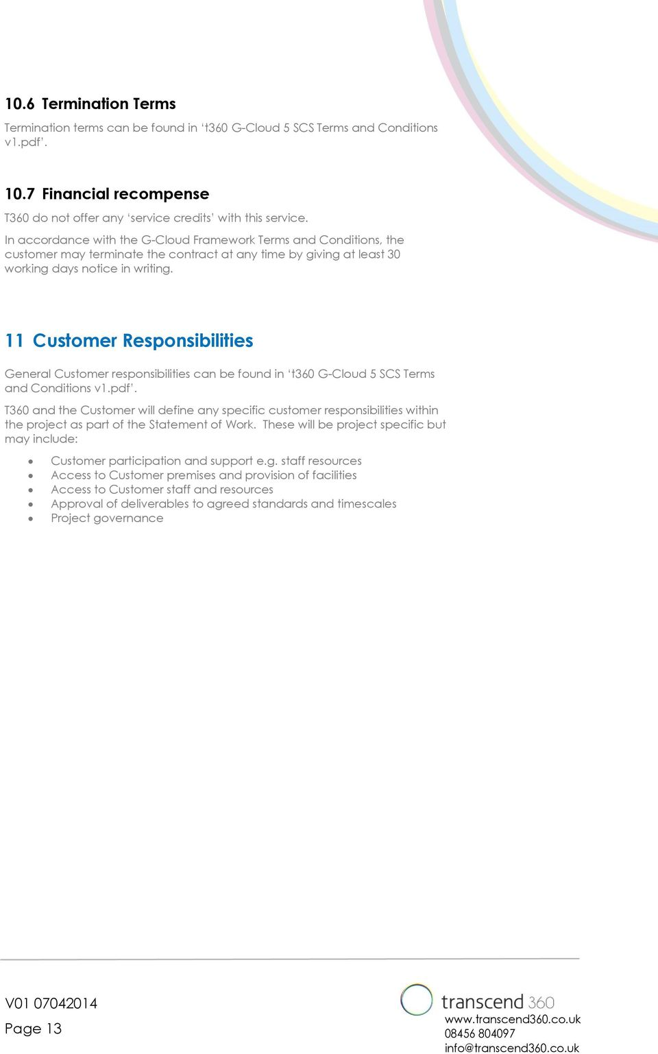 11 Customer Responsibilities General Customer responsibilities can be found in t360 G-Cloud 5 SCS Terms and Conditions v1.pdf.