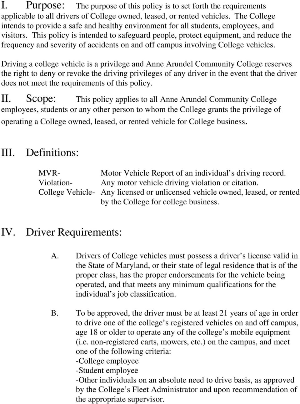 This policy is intended to safeguard people, protect equipment, and reduce the frequency and severity of accidents on and off campus involving College vehicles.