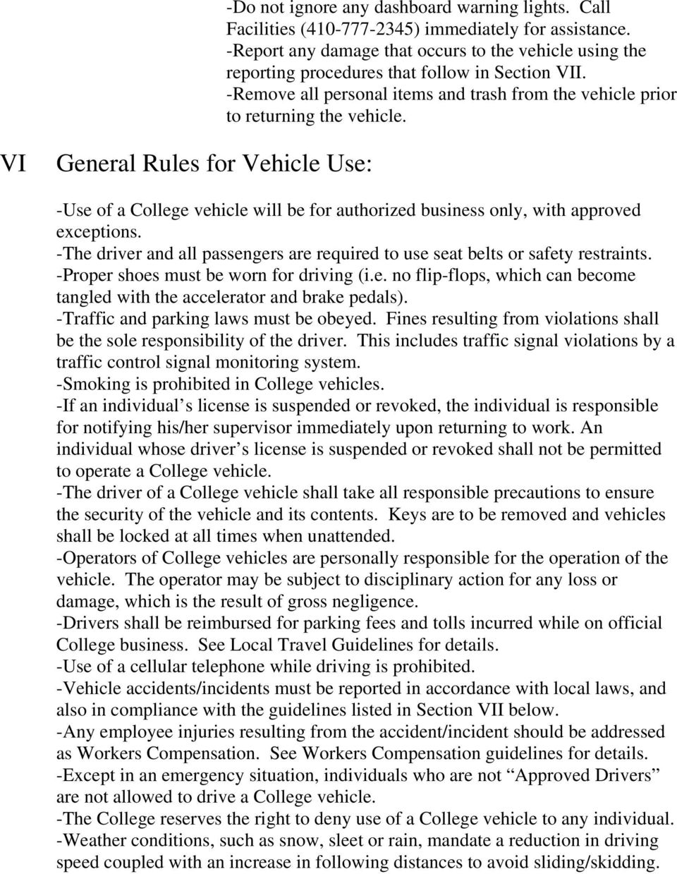 VI General Rules for Vehicle Use: -Use of a College vehicle will be for authorized business only, with approved exceptions.