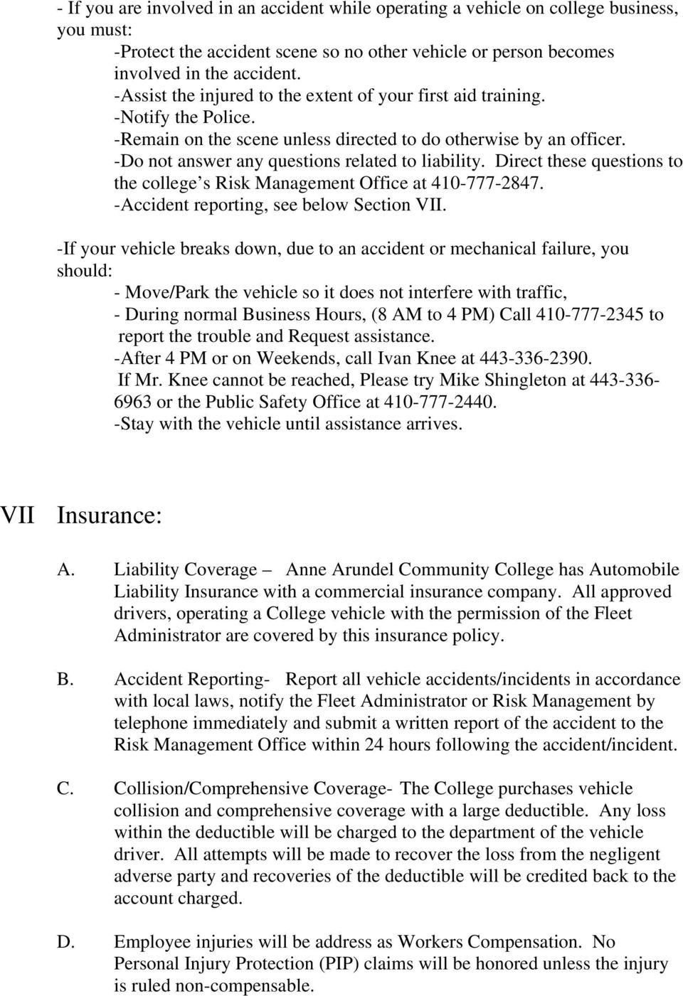Direct these questions to the college s Risk Management Office at 410-777-2847. -Accident reporting, see below Section VII.