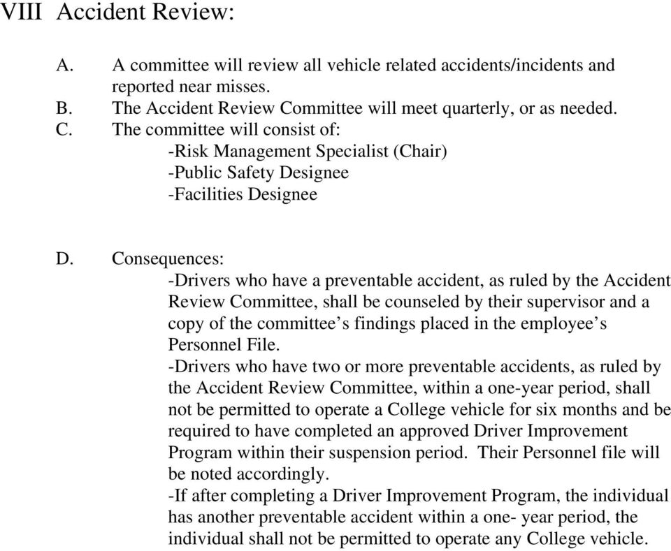 Consequences: -Drivers who have a preventable accident, as ruled by the Accident Review Committee, shall be counseled by their supervisor and a copy of the committee s findings placed in the employee