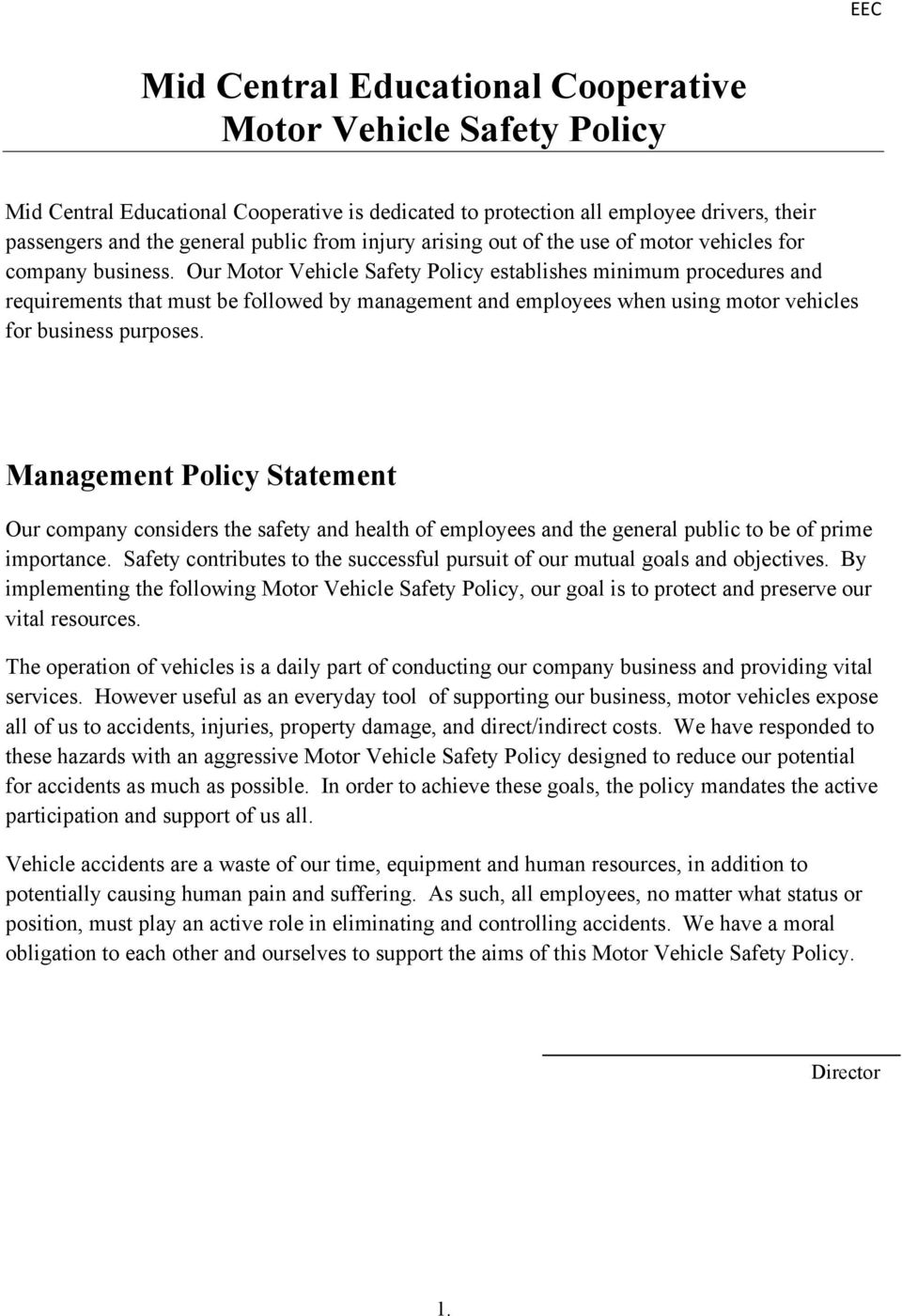 Our Motor Vehicle Safety Policy establishes minimum procedures and requirements that must be followed by management and employees when using motor vehicles for business purposes.