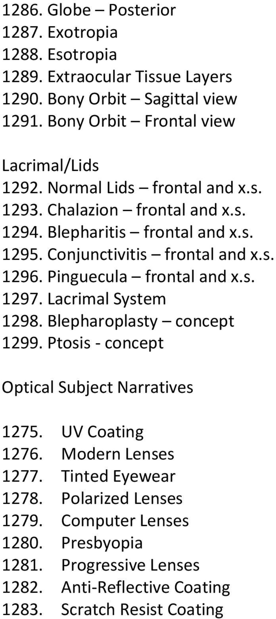 Conjunctivitis frontal and x.s. 1296. Pinguecula frontal and x.s. 1297. Lacrimal System 1298. Blepharoplasty concept 1299.