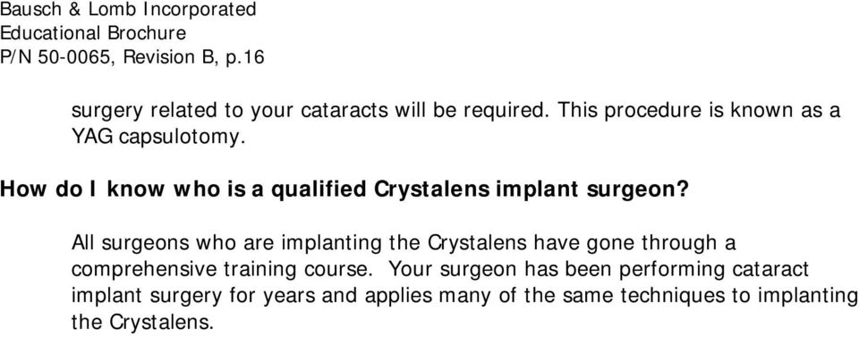 All surgeons who are implanting the Crystalens have gone through a comprehensive training course.