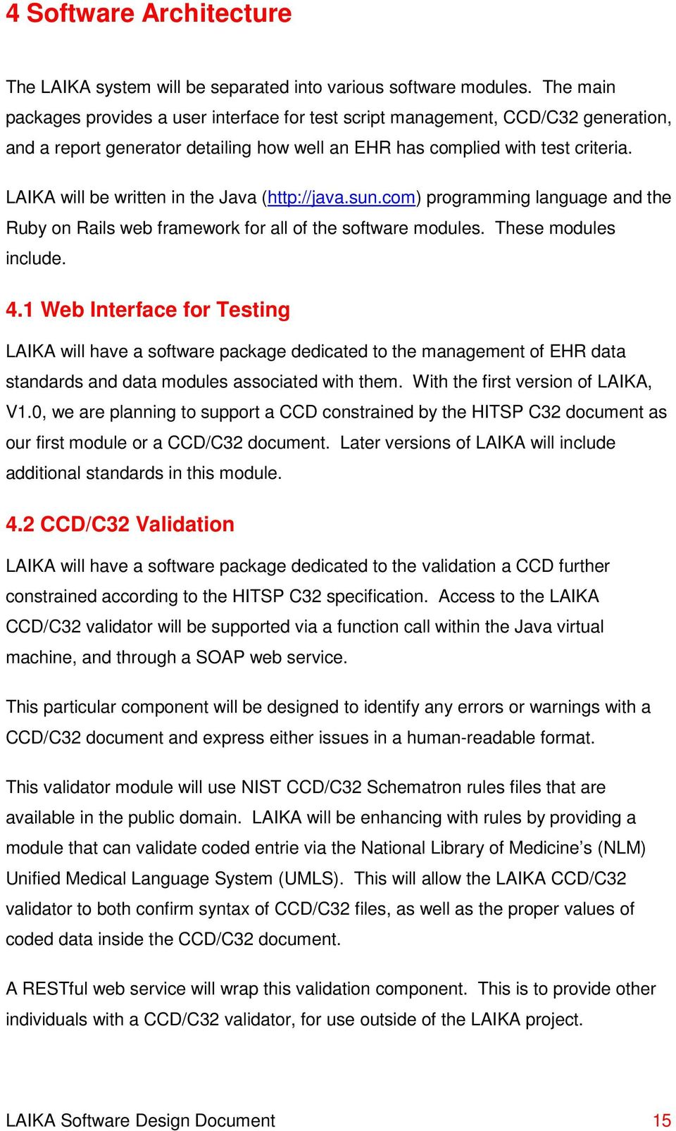LAIKA will be written in the Java (http://java.sun.com) programming language and the Ruby on Rails web framework for all of the software modules. These modules include. 4.