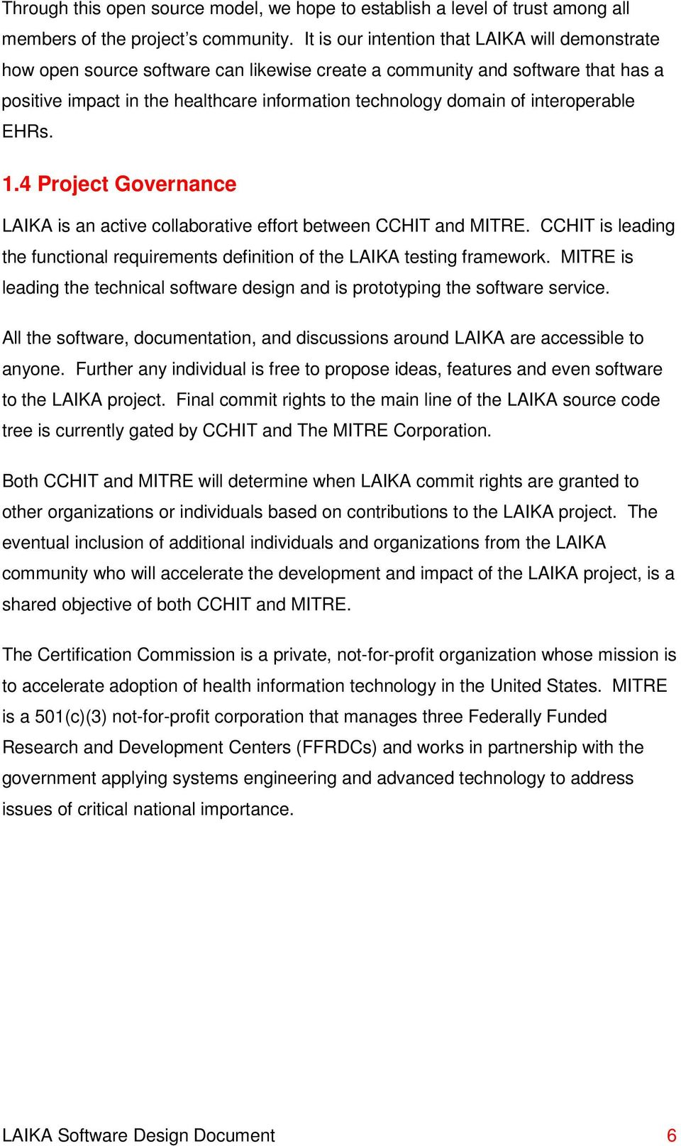 interoperable EHRs. 1.4 Project Governance LAIKA is an active collaborative effort between CCHIT and MITRE. CCHIT is leading the functional requirements definition of the LAIKA testing framework.