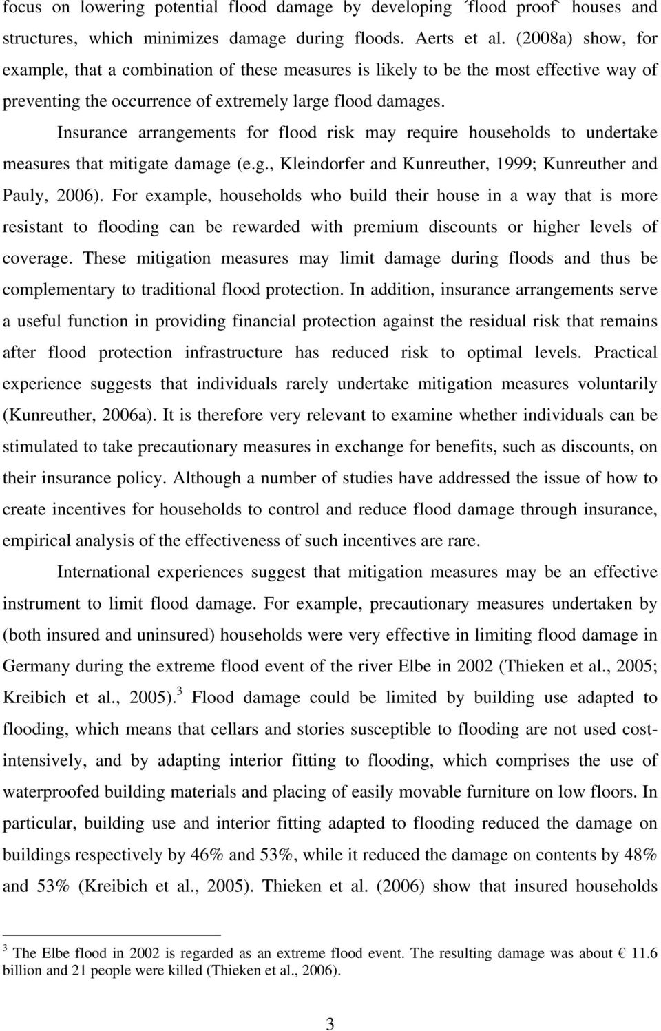 Insurance arrangements for flood risk may require households to undertake measures that mitigate damage (e.g., Kleindorfer and Kunreuther, 1999; Kunreuther and Pauly, 2006).