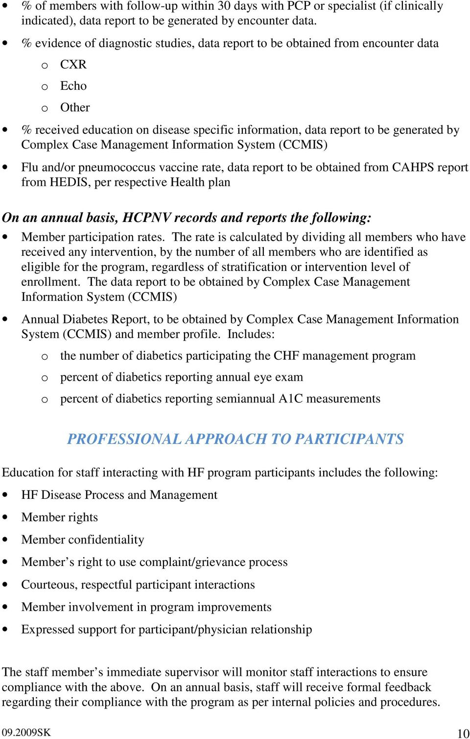 Management Information System (CCMIS) Flu and/or pneumococcus vaccine rate, data report to be obtained from CAHPS report from HEDIS, per respective Health plan On an annual basis, HCPNV records and