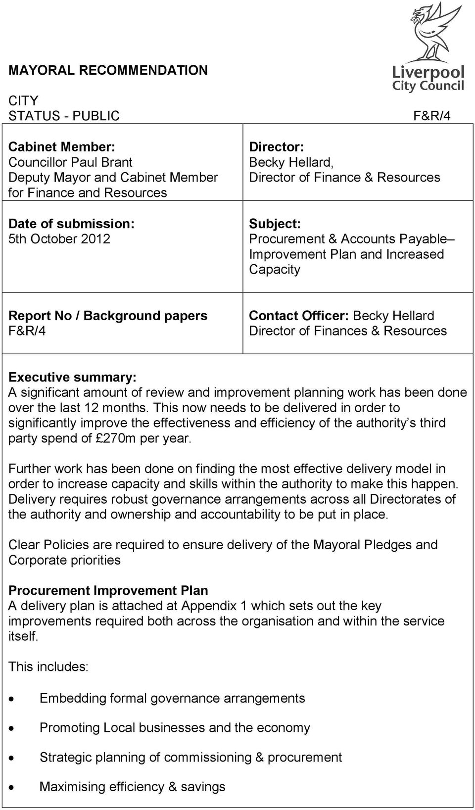Finances & Resources Executive summary: A significant amount of review and improvement planning work has been done over the last 12 months.