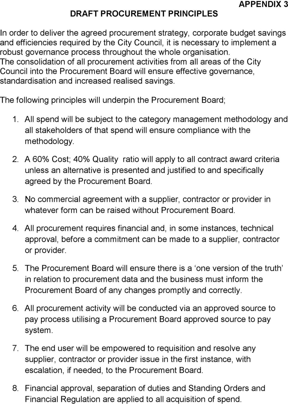 The consolidation of all procurement activities from all areas of the City Council into the Procurement Board will ensure effective governance, standardisation and increased realised savings.