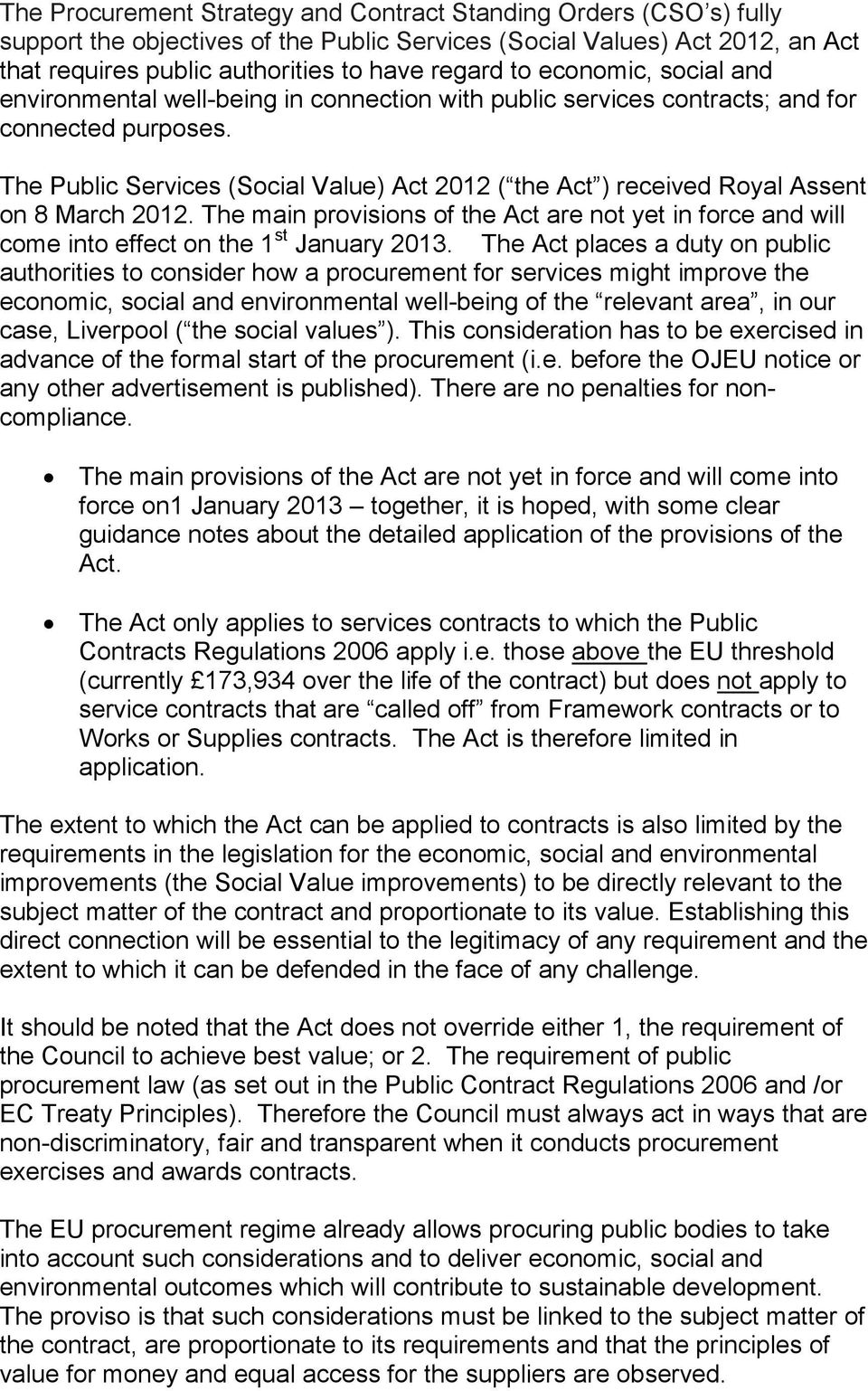 The Public Services (Social Value) Act 2012 ( the Act ) received Royal Assent on 8 March 2012. The main provisions of the Act are not yet in force and will come into effect on the 1 st January 2013.