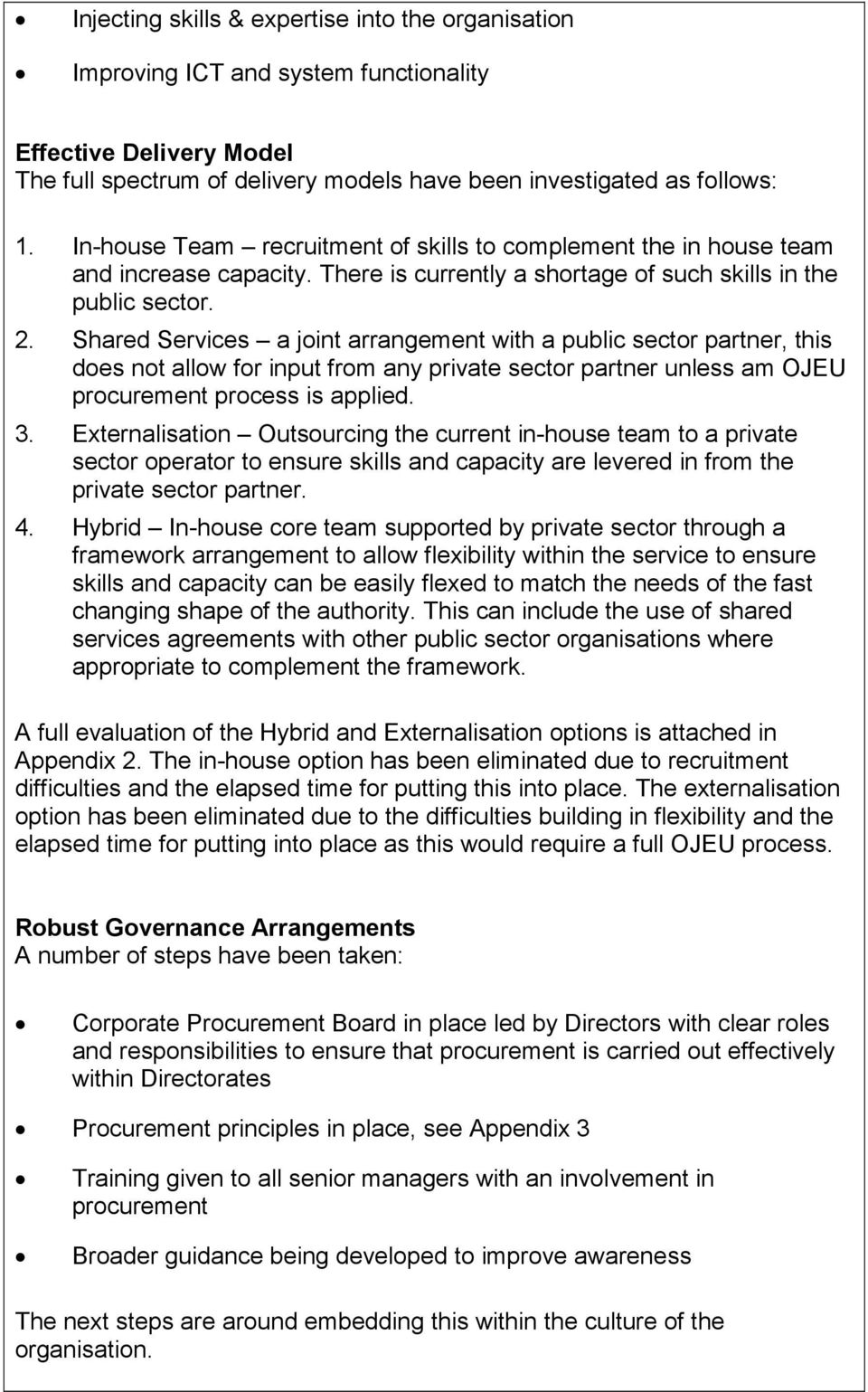 Shared Services a joint arrangement with a public sector partner, this does not allow for input from any private sector partner unless am OJEU procurement process is applied. 3.