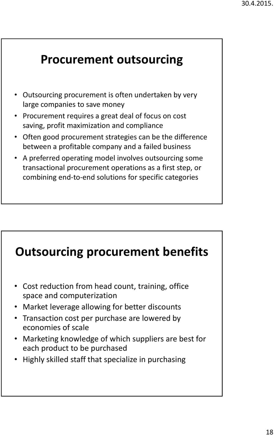as a first step, or combining end-to-end solutions for specific categories Outsourcing procurement benefits Cost reduction from head count, training, office space and computerization Market leverage