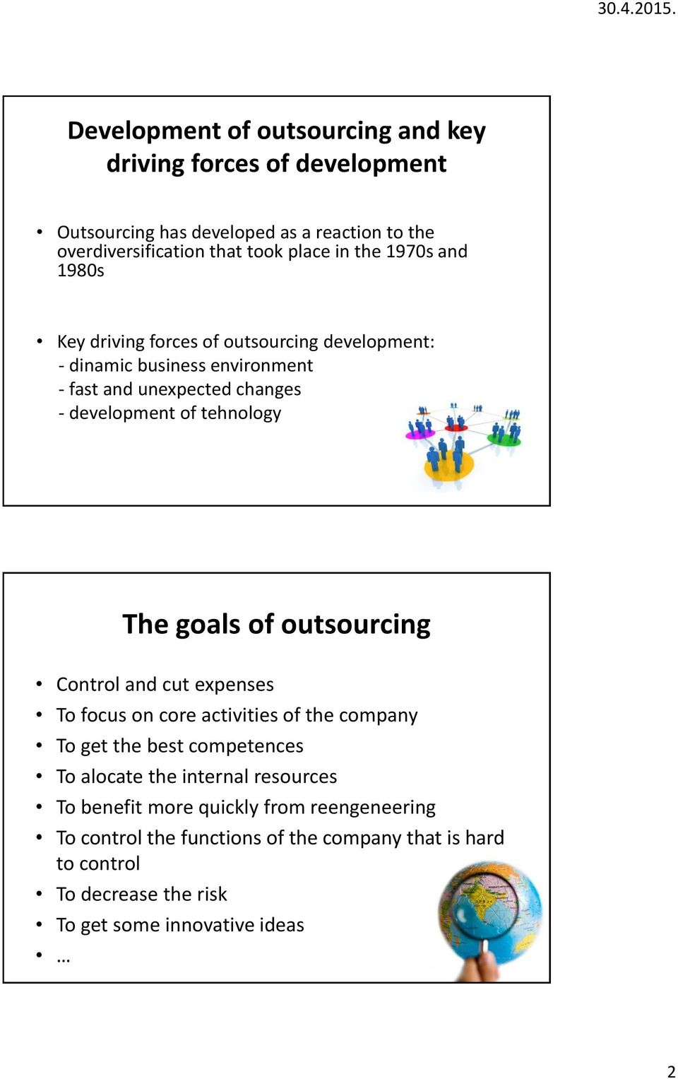 goals of outsourcing Control and cut expenses To focus on core activities of the company To get the best competences To alocate the internal resources To