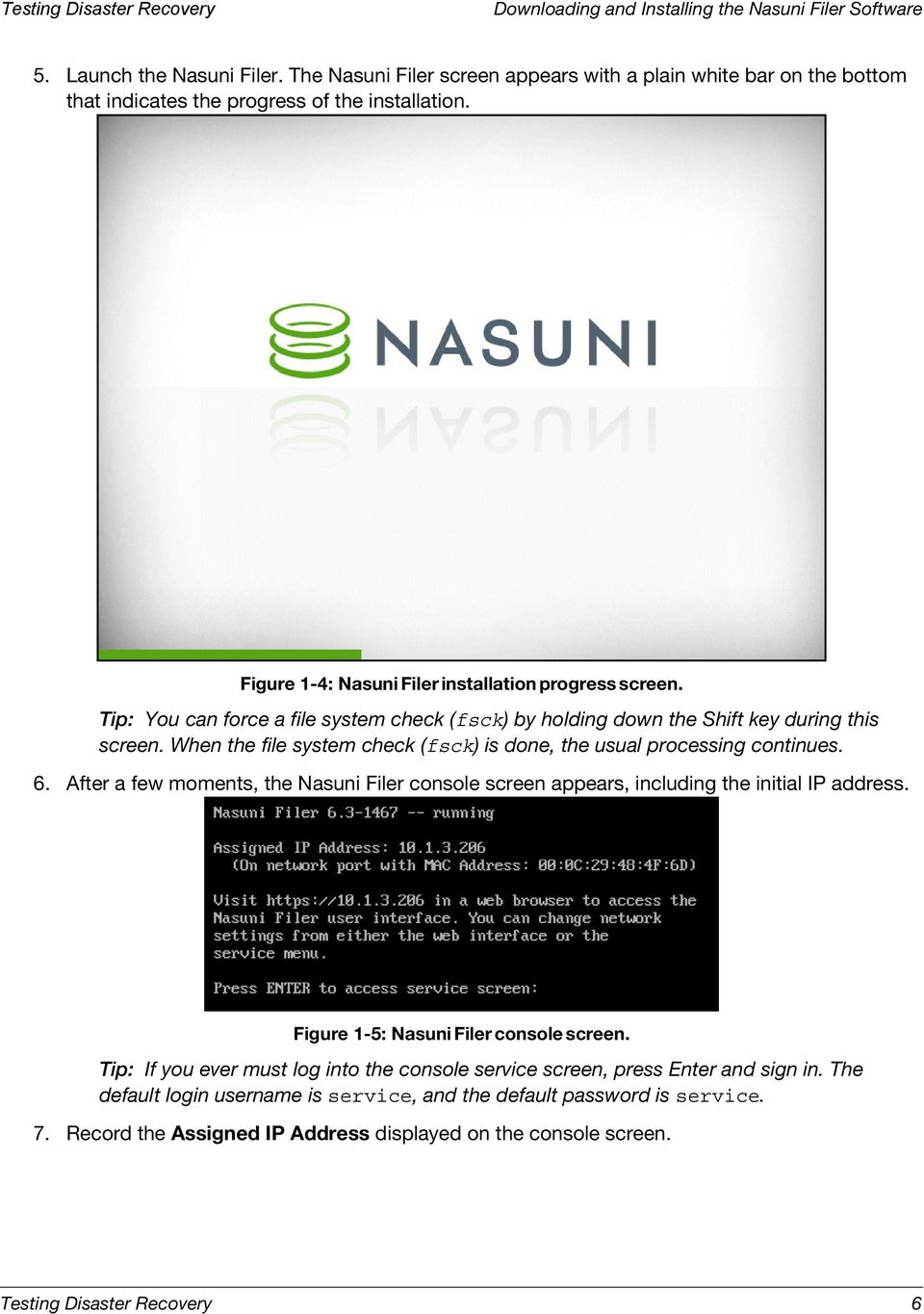 When the file system check (fsck) is done, the usual processing continues. 6. After a few moments, the Nasuni Filer console screen appears, including the initial IP address.