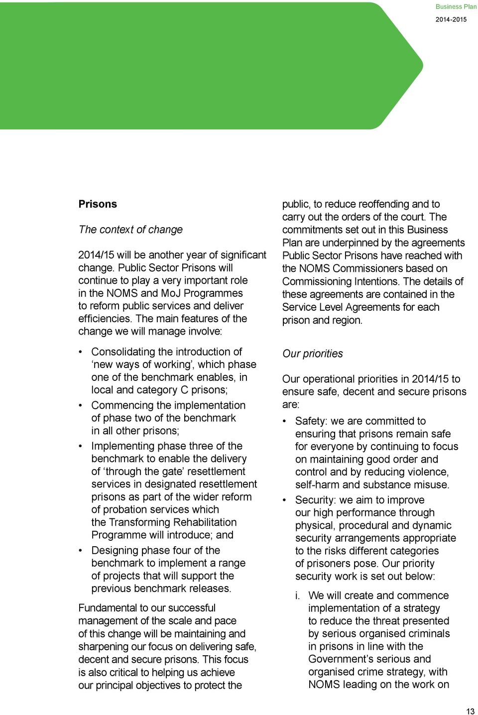 The main features of the change we will manage involve: Consolidating the introduction of new ways of working, which phase one of the benchmark enables, in local and category C prisons; Commencing
