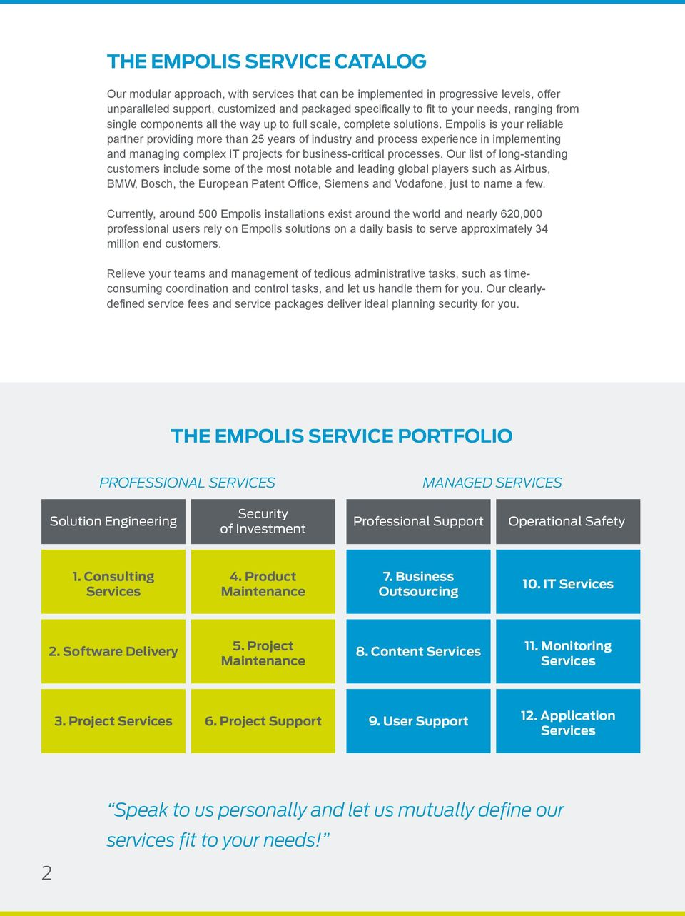 Empolis is your reliable partner providing more than 25 years of industry and process experience in implementing and managing complex IT projects for business-critical processes.