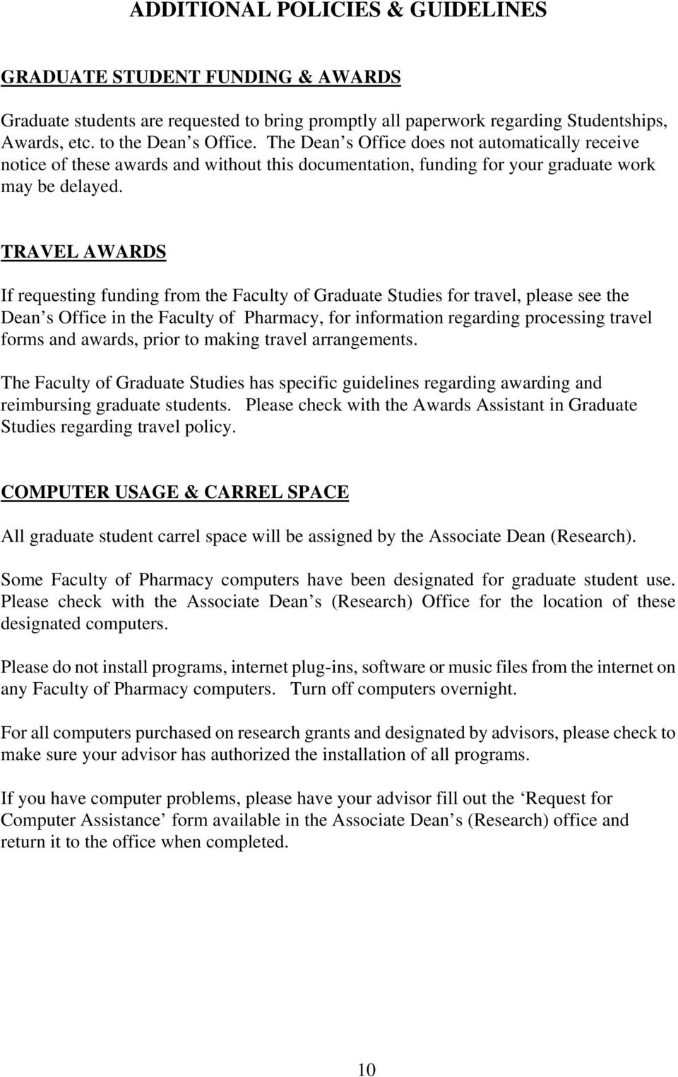 TRAVEL AWARDS If requesting funding from the Faculty of Graduate Studies for travel, please see the Dean s Office in the Faculty of Pharmacy, for information regarding processing travel forms and
