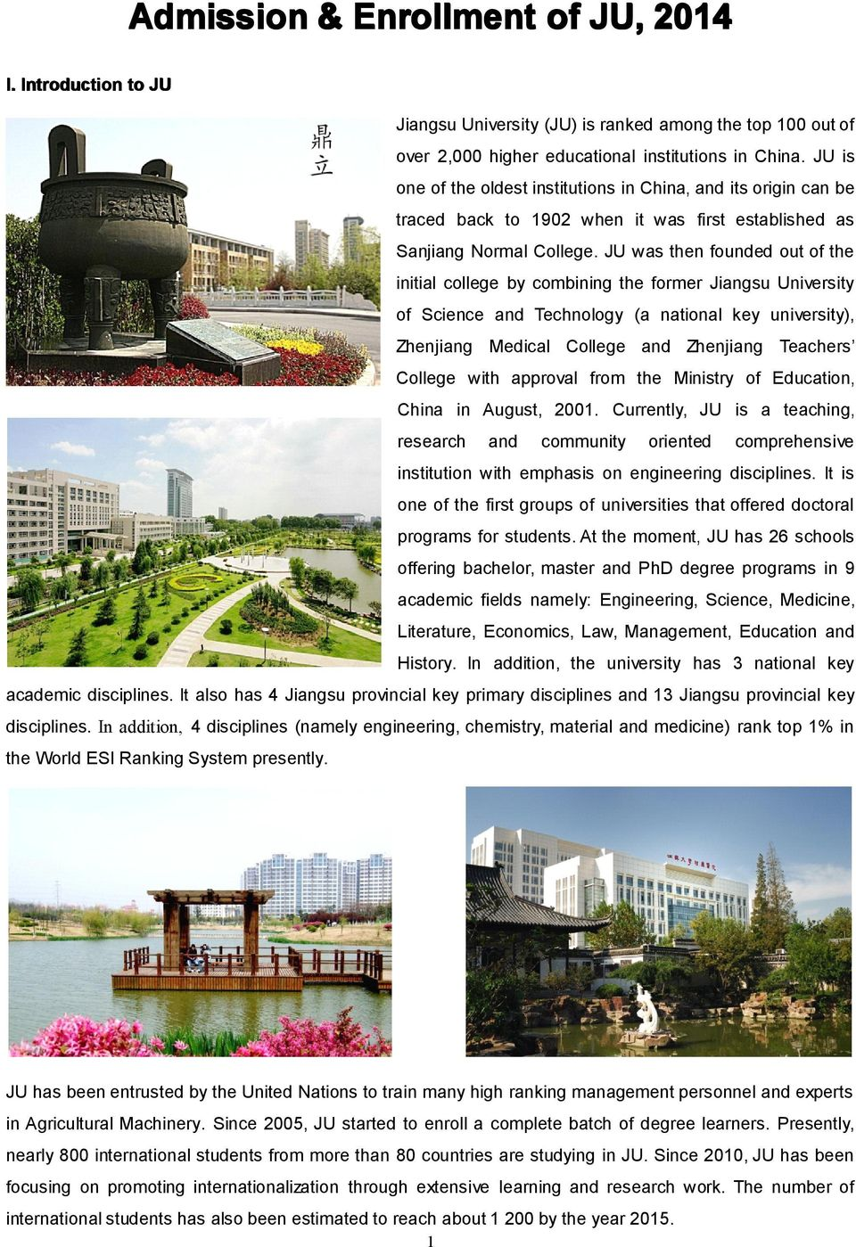 JU was then founded out of the initial college by combining the former Jiangsu University of Science and Technology (a national key university), Zhenjiang Medical College and Zhenjiang Teachers