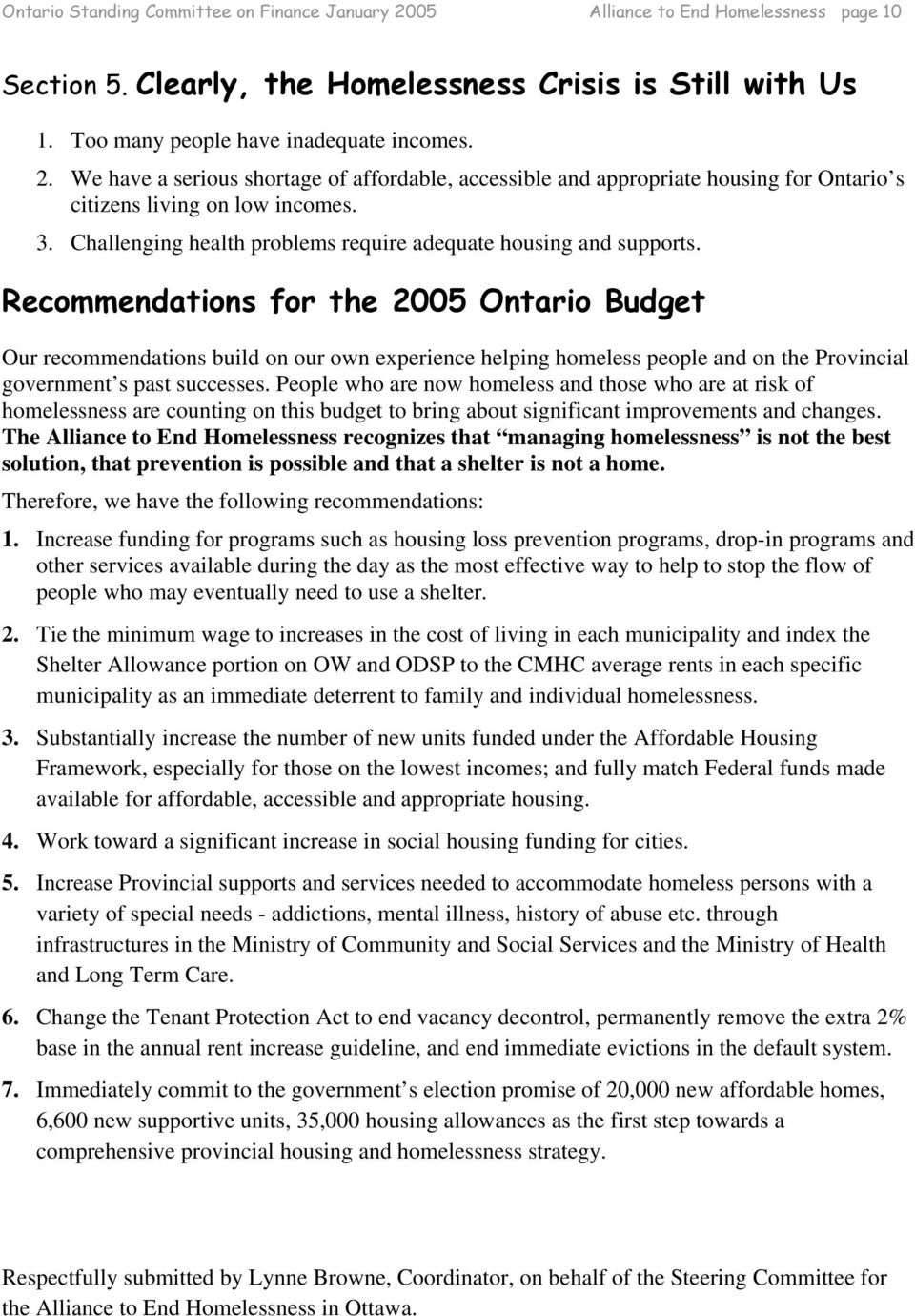 Recommendations for the 2005 Ontario Budget Our recommendations build on our own experience helping homeless people and on the Provincial government s past successes.