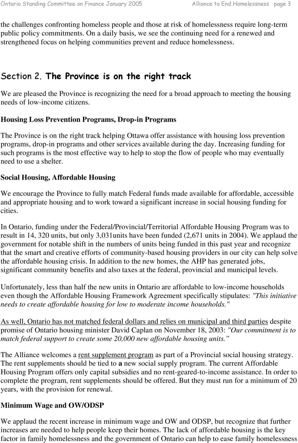 The Province is on the right track We are pleased the Province is recognizing the need for a broad approach to meeting the housing needs of low-income citizens.