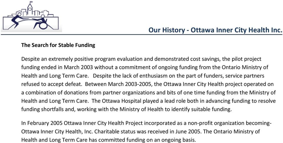 Between March 2003 2005, the Ottawa Inner City Health project operated on a combination of donations from partner organizations and bits of one time funding from the Ministry of Health and Long Term