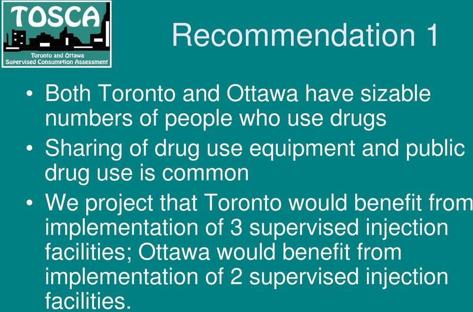 that Toronto would benefit from implementation of 3 supervised injection